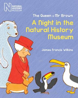 The Queen & Mr Brown A Night in the Natural History Museum by James Francis Wilkins