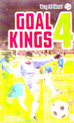 Goal Kings Book 4: They All Count by Michael Hardcastle
