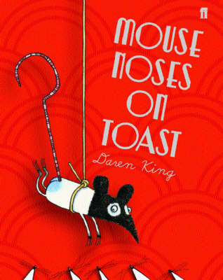 Mouse Noses on Toast by Daren King