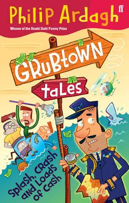 Grubtown Tales: Splash, Crash and Loads of Cash Grubtown Tales by Philip Ardagh