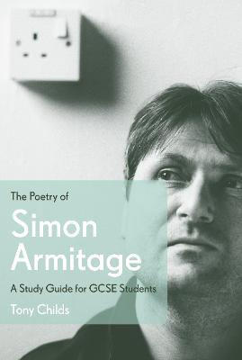 The Poetry of Simon Armitage A Study Guide for GCSE Students by Tony Childs