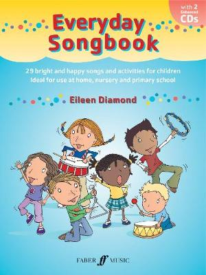 Everyday Songbook 29 Bright and Happy Songs and Activities for Children, Ideal for Use at Home, Nursery and Primary School by Eileen Diamond