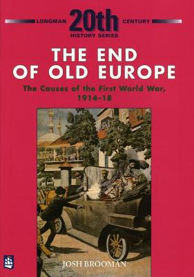 The End of Old Europe: The Causes of the First World War 1914-18 by Josh Brooman