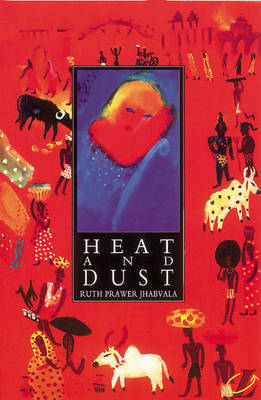 Heat and Dust by Ruth Prawer Jhabvala, Roy Blatchford, Barbara Bleiman