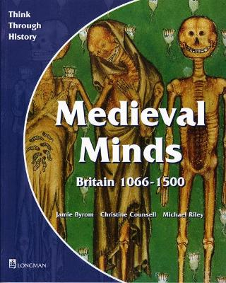 Medieval Minds Pupil's Book Britain 1066-1500 by Jamie Byrom, Christine Counsell, Michael Riley