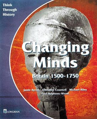 Changing Minds Britain 1500-1750 Pupil's Book by Jamie Byrom, Michael Riley, Christine Counsell, Paul Stephens-Wood