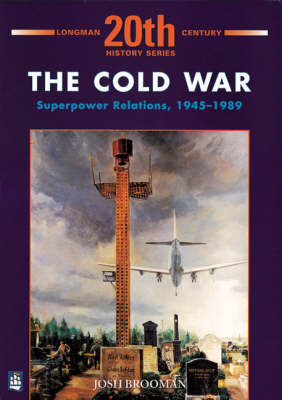 The Cold War: Superpower Relations 1945-1989 by Josh Brooman