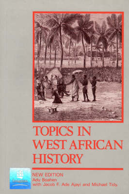 Topics in West African History 2nd. Edition by A. Adu Boahen, J. F. Ade Ajayi, Michael Tidy