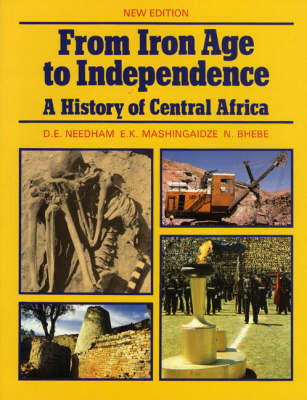 From Iron Age to Independence: A History of Central Africa New Edition by D. E. Needham, E. K. Machingaidze, Ngwabi Bhebe