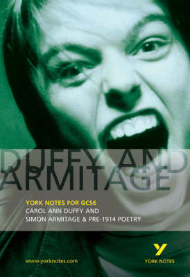 Duffy and Armitage: York Notes for GCSE Carol Ann Duffy and Simon Armitage & Pre-1914 Poetry by David Pinnington