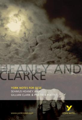 Heaney and Clarke: York Notes for GCSE Seamus Heaney and Gillian Clarke & Pre-1914 Poetry by Geoff Brookes