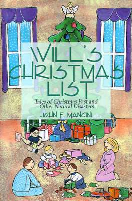 Will's Christmas List Tales of Christmas Past and Other Natural Disasters by John F Mancini