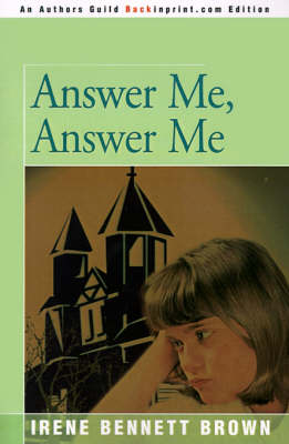 Answer Me, Answer Me by Irene Bennett Brown