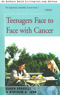 Teenagers Face to Face with Cancer by Karen, Ph.D. Gravelle, Bertram A, Ph.D. John
