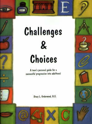 Challenges & Choices A Teen's Personal Guide for a Successful Progression Into Adulthood by Stacy L Underwood