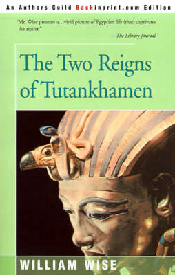 The Two Reigns of Tutankhamen by William Wise, Harry Burton
