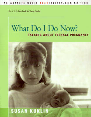 What Do I Do Now? Talking about Teen Pregnancy by Susan Kuklin