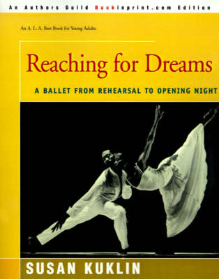 Reaching for Dreams A Ballet from Rehearsal to Opening Night by Susan Kuklin