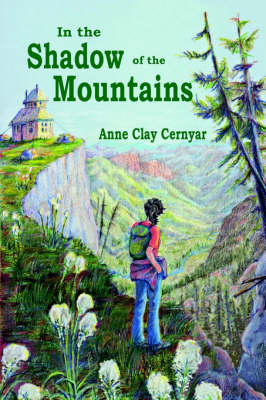 In the Shadow of the Mountains by Anne C Cernyar