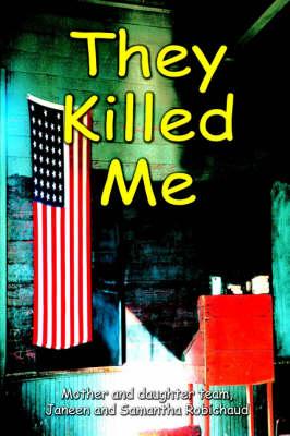 They Killed Me by Janeen Robichaud, Samantha M Robichaud