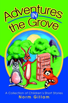 Adventures in the Grove A Collection of Children's Short Stories by Norm M Gillam