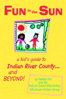 Fun in the Sun A Kid's Guide to Indian River County...and Beyond! by Debbie Fox