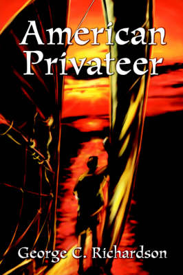 American Privateer by George C Richardson