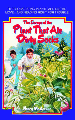 The Escape of the Plant That Ate Dirty Socks by Nancy R McArthur