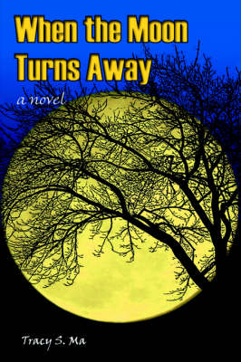 When the Moon Turns Away by Tracy S Ma