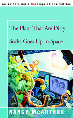 The Plant That Ate Dirty Socks Goes Up in Space by Nancy McArthur