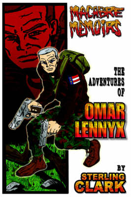 Macabre Memoirs The Adventures of Omar Lennyx by Sterling Clark