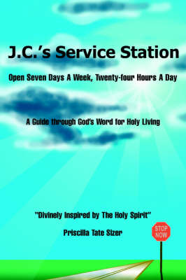 J.C.'s Service Station Open Seven Days a Week, Twenty-Four Hours a Day by Priscilla Tate Sizer