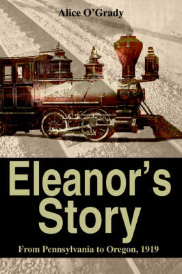 Eleanor's Story From Pennsylvania to Oregon, 1919 by Alice O'Grady