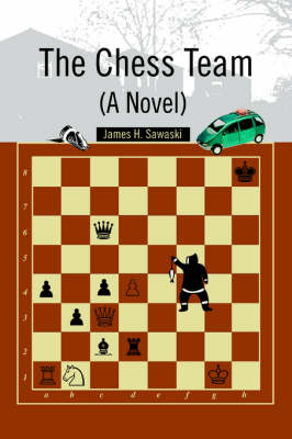 The Chess Team (a Novel) by James H Sawaski