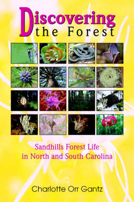 Discovering the Forest Sandhills Forest Life in North and South Carolina by Charlotte Orr Gantz