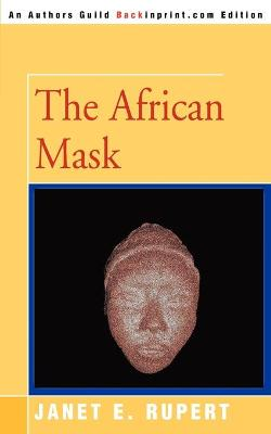 The African Mask by Janet E Rupert