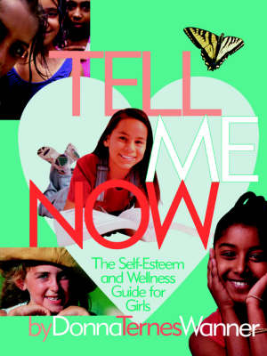 Tell Me Now The Self-Esteem and Wellness Guide for Girls by Donna M Wanner