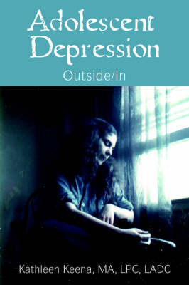 Adolescent Depression Outside/In by Kathleen Keena