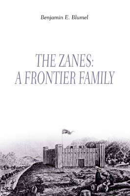 The Zanes A Frontier Family by Benjamin Edgar Blumel