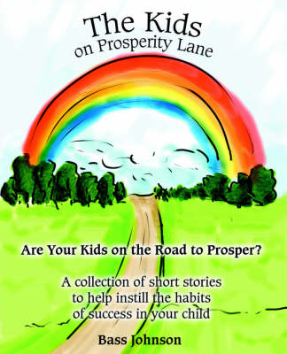 The Kids on Prosperity Lane Are Your Kids on the Road to Prosper? by Bass Johnson