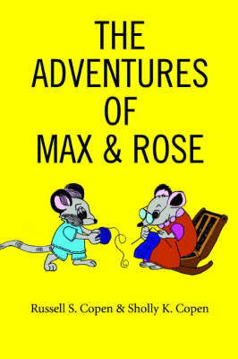 The Adventures of Max & Rose by Russell S Copen, Sholly K Copen