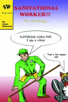 Sanitational Worker!!! The Anthology by James McInerney