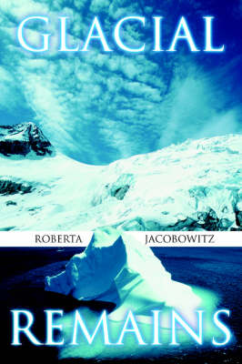 Glacial Remains by Roberta Jacobowitz
