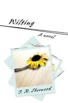 Wilting by J R Sherwood