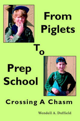 From Piglets to Prep School Crossing a Chasm by Wendell A Duffield