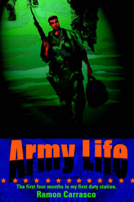 Army Life The First Four Months in My First Duty Station. by Ramon Carrasco