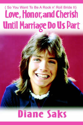 Love, Honor, and Cherish Until Marriage Do Us Part ( So You Want to Be a Rock N' Roll Bride II) by Diane Saks