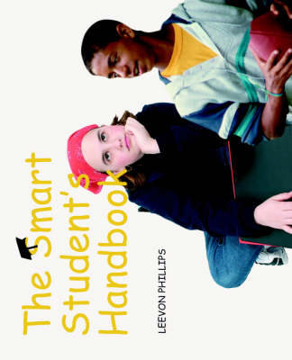 The Smart Student's Handbook by Leevon Phillips