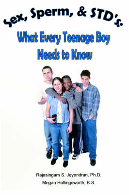 Sex, Sperm, & Std's : What Every Teenage Boy Needs to Know by Rajasingam S, PhD (Northwestern University Medical School, Illinois) Jeyendran, Megan Hollingsworth Bs