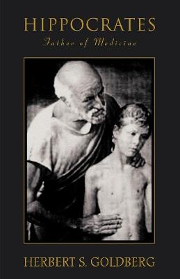 Hippocrates Father of Medicine by Herbert S Goldberg